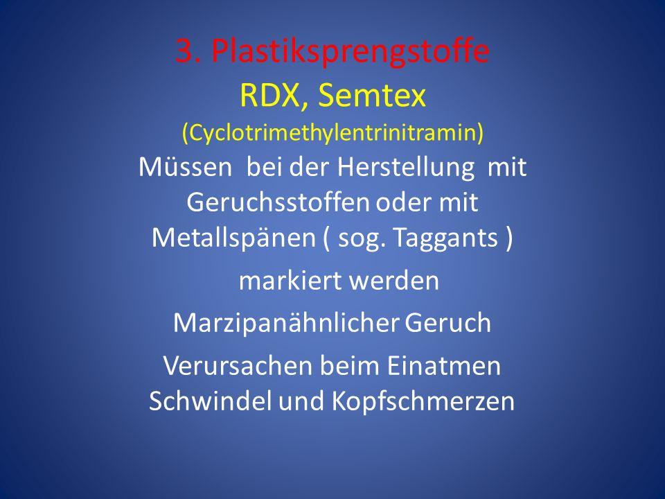 3. Plastiksprengstoffe RDX, Semtex (Cyclotrimethylentrinitramin) Müssen bei der Herstellung mit Geruchsstoffen oder mit Metallspänen ( sog. Taggants )