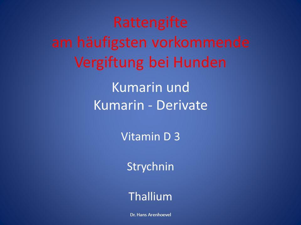 Rattengifte am häufigsten vorkommende Vergiftung bei Hunden Kumarin und Kumarin - Derivate Vitamin D 3 Strychnin Thallium Dr. Hans Arenhoevel