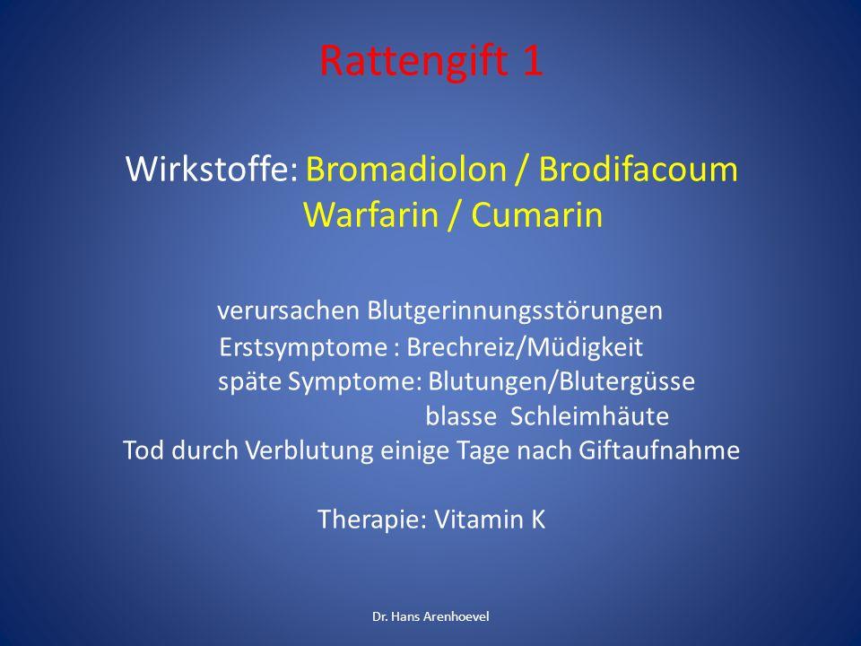 Rattengift 1 Wirkstoffe: Bromadiolon / Brodifacoum Warfarin / Cumarin verursachen Blutgerinnungsstörungen Erstsymptome : Brechreiz/Müdigkeit späte Sym