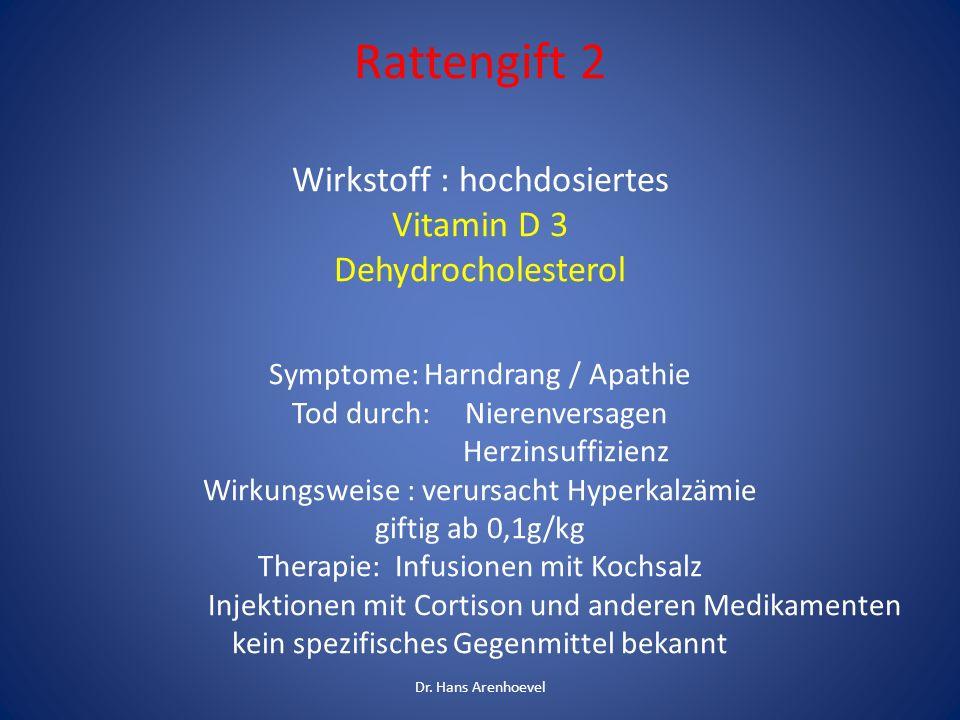 Rattengift 2 Wirkstoff : hochdosiertes Vitamin D 3 Dehydrocholesterol Symptome: Harndrang / Apathie Tod durch: Nierenversagen Herzinsuffizienz Wirkung