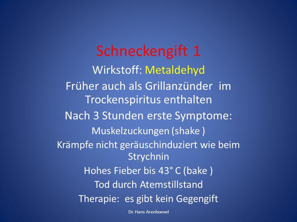 Schneckengift 1 Wirkstoff: Metaldehyd Früher auch als Grillanzünder im Trockenspiritus enthalten Nach 3 Stunden erste Symptome: Muskelzuckungen (shake