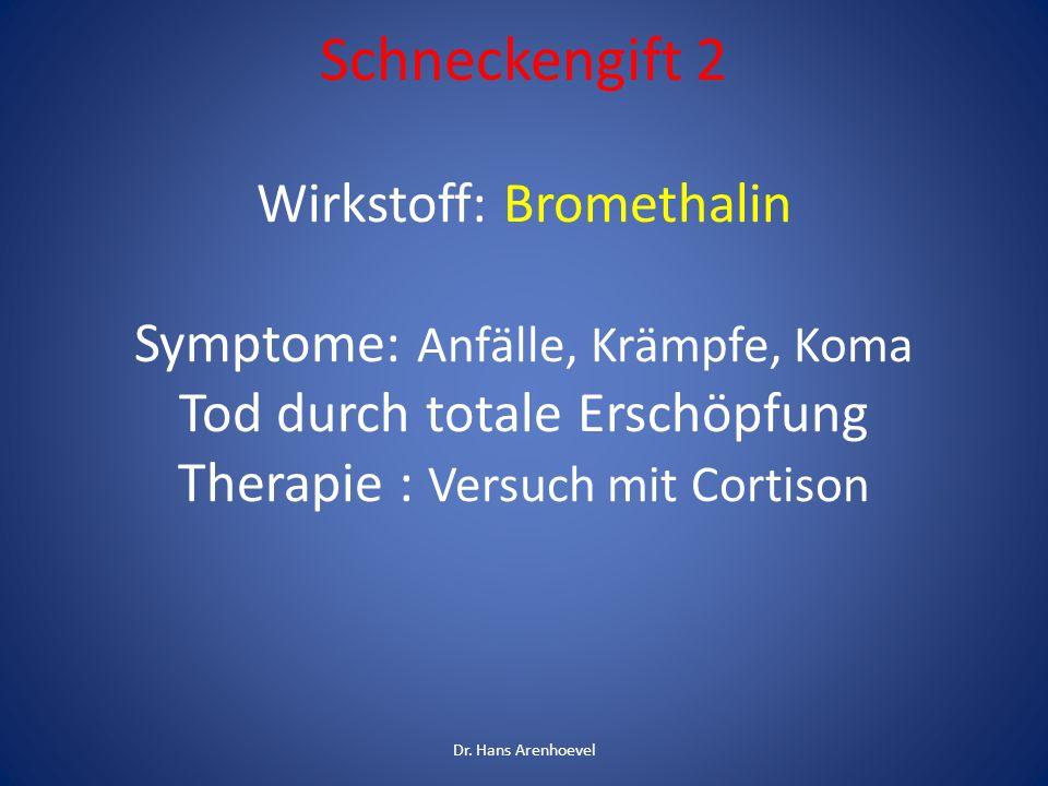 Schneckengift 2 Wirkstoff: Bromethalin Symptome: Anfälle, Krämpfe, Koma Tod durch totale Erschöpfung Therapie : Versuch mit Cortison Dr. Hans Arenhoev