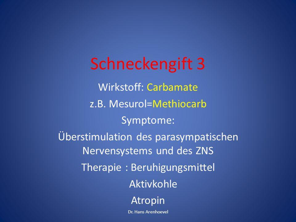 Schneckengift 3 Wirkstoff: Carbamate z.B. Mesurol=Methiocarb Symptome: Überstimulation des parasympatischen Nervensystems und des ZNS Therapie : Beruh