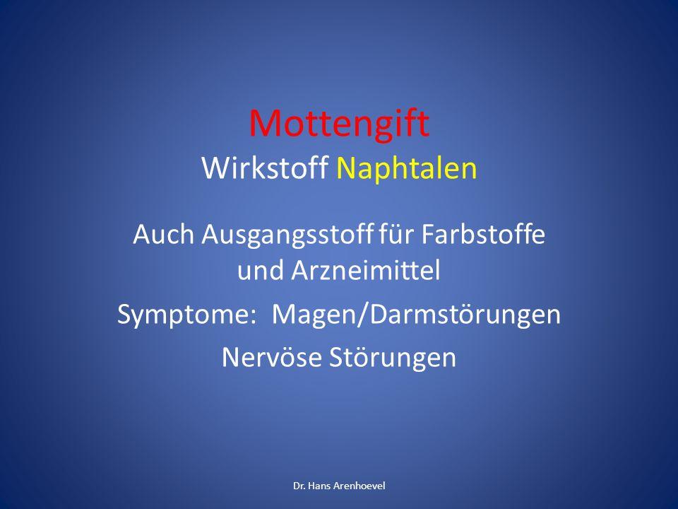 Mottengift Wirkstoff Naphtalen Auch Ausgangsstoff für Farbstoffe und Arzneimittel Symptome: Magen/Darmstörungen Nervöse Störungen Dr. Hans Arenhoevel