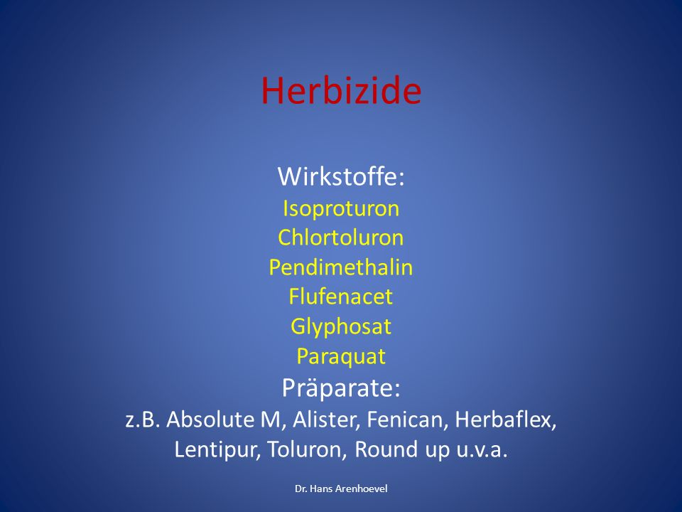 Herbizide Wirkstoffe: Isoproturon Chlortoluron Pendimethalin Flufenacet Glyphosat Paraquat Präparate: z.B. Absolute M, Alister, Fenican, Herbaflex, Le
