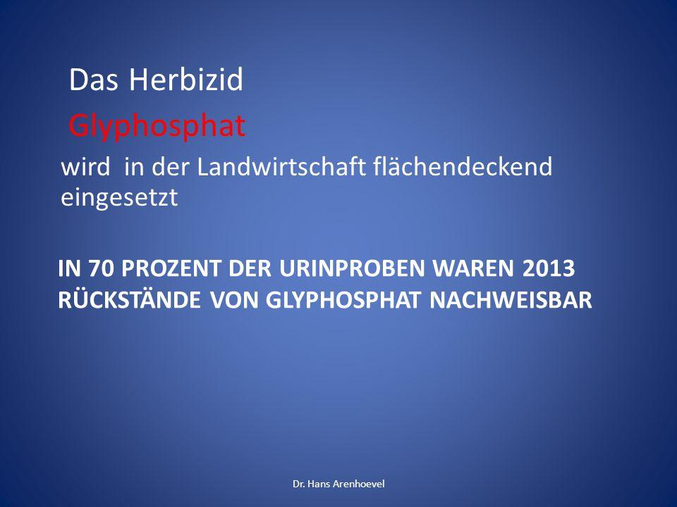 IN 70 PROZENT DER URINPROBEN WAREN 2013 RÜCKSTÄNDE VON GLYPHOSPHAT NACHWEISBAR Das Herbizid Glyphosphat wird in der Landwirtschaft flächendeckend eing