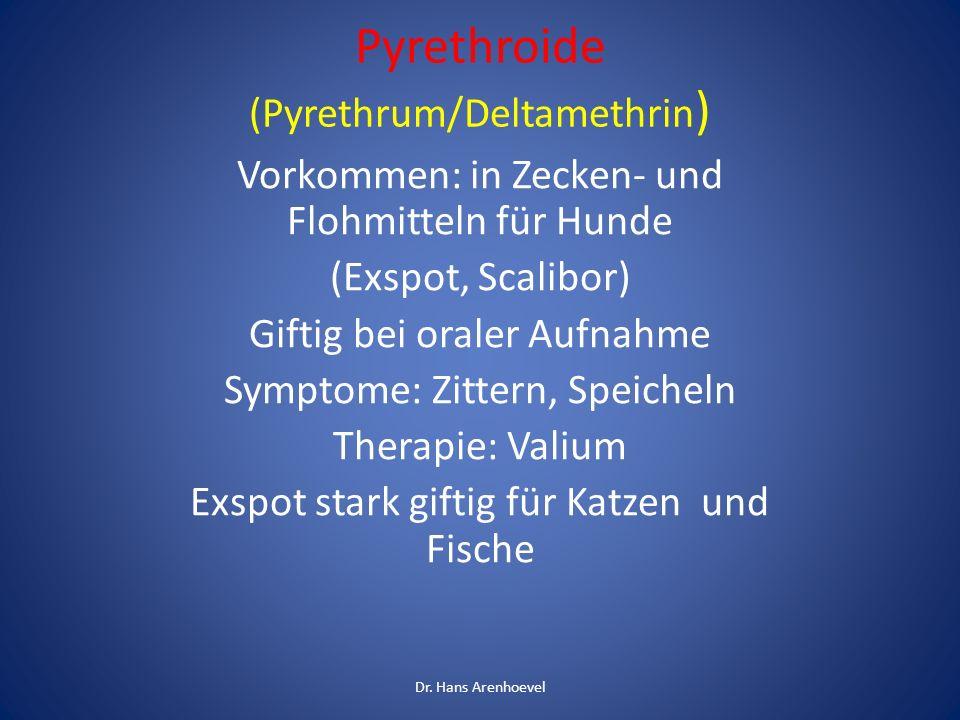 Pyrethroide (Pyrethrum/Deltamethrin ) Vorkommen: in Zecken- und Flohmitteln für Hunde (Exspot, Scalibor) Giftig bei oraler Aufnahme Symptome: Zittern,