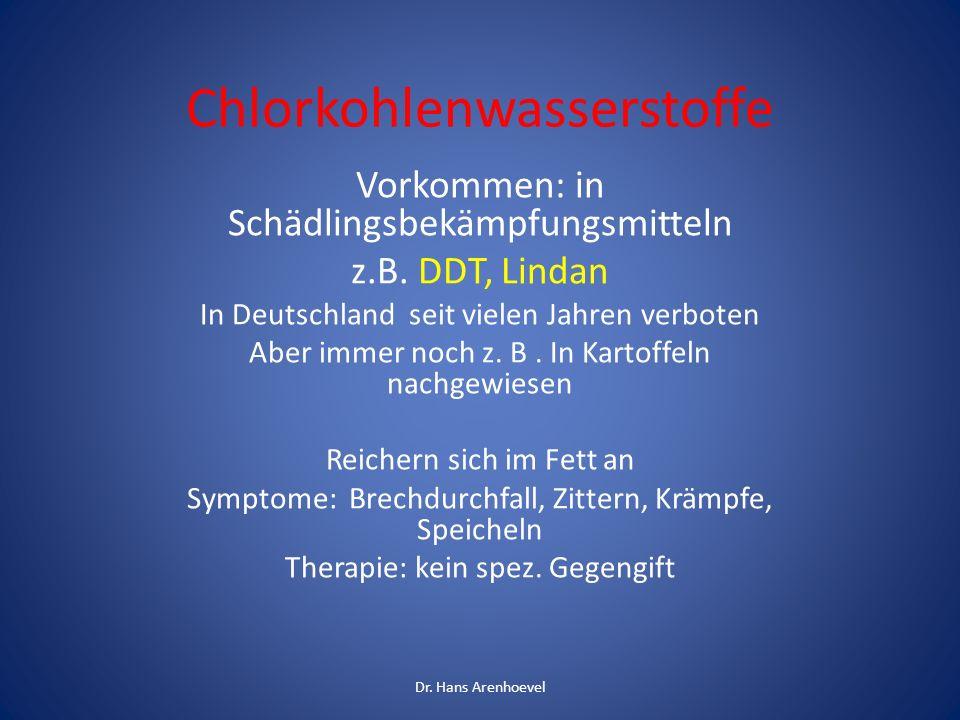 Chlorkohlenwasserstoffe Vorkommen: in Schädlingsbekämpfungsmitteln z.B. DDT, Lindan In Deutschland seit vielen Jahren verboten Aber immer noch z. B. I
