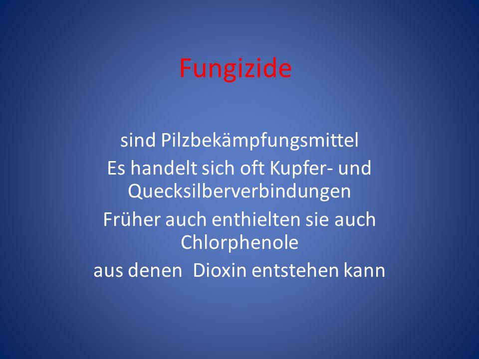 Fungizide sind Pilzbekämpfungsmittel Es handelt sich oft Kupfer- und Quecksilberverbindungen Früher auch enthielten sie auch Chlorphenole aus denen Di