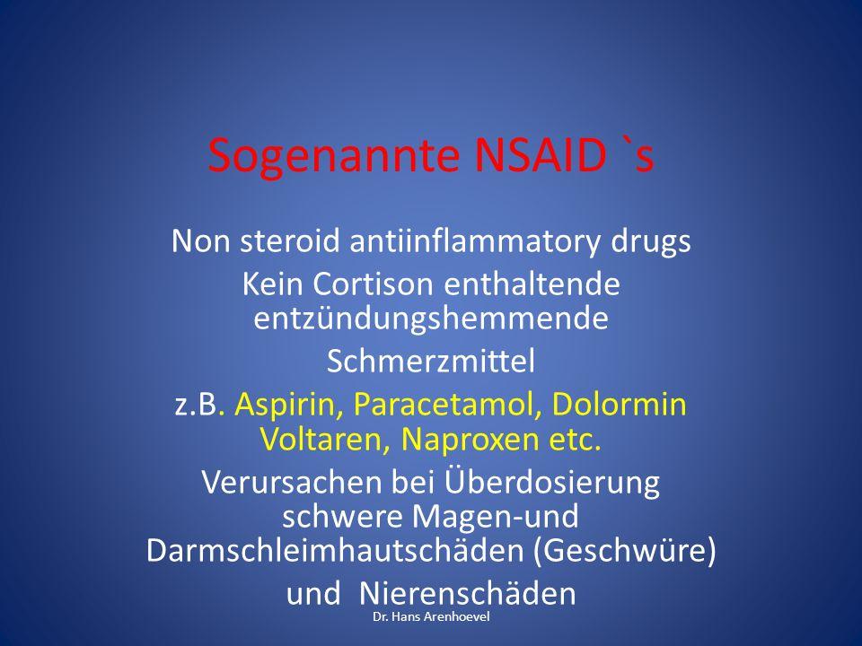 Sogenannte NSAID `s Non steroid antiinflammatory drugs Kein Cortison enthaltende entzündungshemmende Schmerzmittel z.B. Aspirin, Paracetamol, Dolormin
