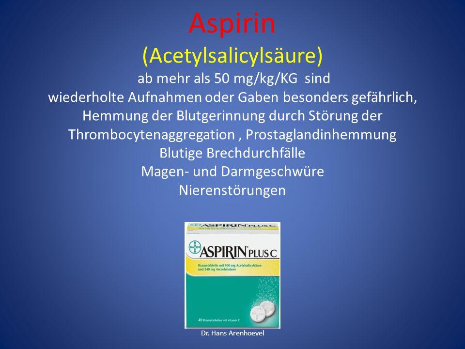 Aspirin (Acetylsalicylsäure) ab mehr als 50 mg/kg/KG sind wiederholte Aufnahmen oder Gaben besonders gefährlich, Hemmung der Blutgerinnung durch Störu