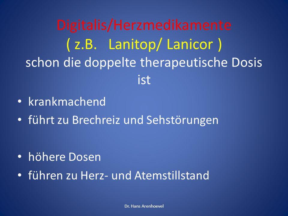 Digitalis/Herzmedikamente ( z.B. Lanitop/ Lanicor ) schon die doppelte therapeutische Dosis ist krankmachend führt zu Brechreiz und Sehstörungen höher