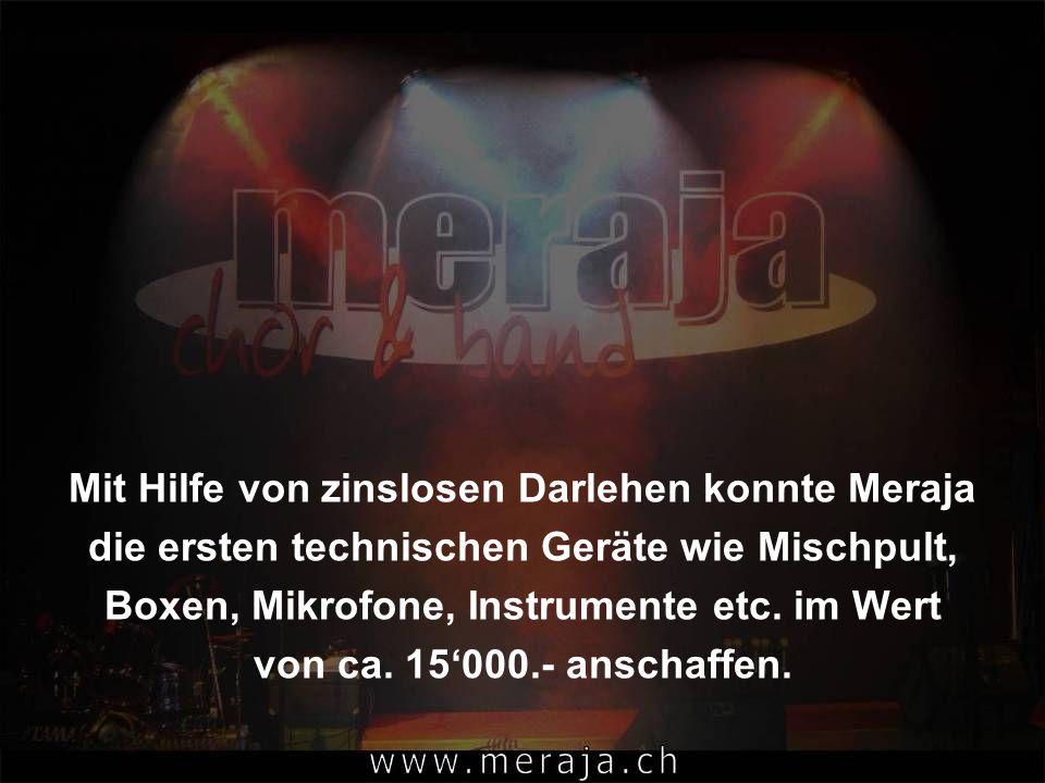 Mit Hilfe von zinslosen Darlehen konnte Meraja die ersten technischen Geräte wie Mischpult, Boxen, Mikrofone, Instrumente etc. im Wert von ca. 15000.-