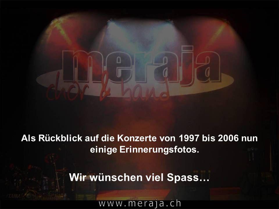 Als Rückblick auf die Konzerte von 1997 bis 2006 nun einige Erinnerungsfotos. Wir wünschen viel Spass…