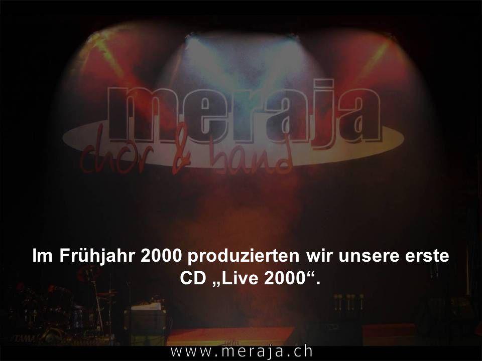 Im Frühjahr 2000 produzierten wir unsere erste CD Live 2000.