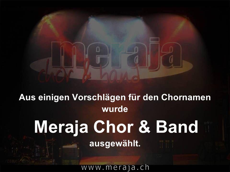 Aus einigen Vorschlägen für den Chornamen wurde Meraja Chor & Band ausgewählt.