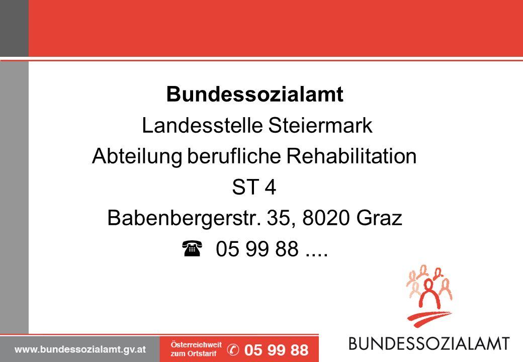 Bundessozialamt Landesstelle Steiermark Abteilung berufliche Rehabilitation ST 4 Babenbergerstr. 35, 8020 Graz 05 99 88....