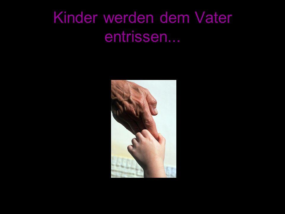 Kinder werden dem Vater entrissen...