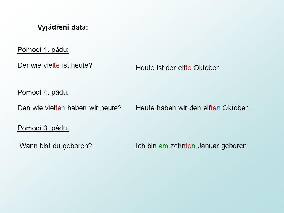 Vyjádření data: Der wie vielte ist heute? Heute ist der elfte Oktober. Pomocí 1. pádu: Pomocí 4. pádu: Den wie vielten haben wir heute?Heute haben wir