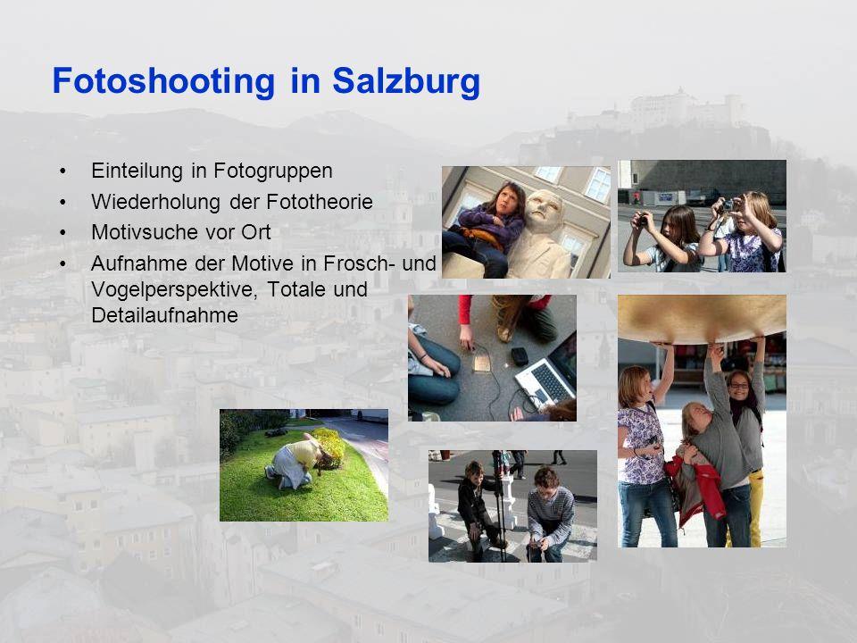 Fotoshooting in Salzburg Einteilung in Fotogruppen Wiederholung der Fototheorie Motivsuche vor Ort Aufnahme der Motive in Frosch- und Vogelperspektive, Totale und Detailaufnahme