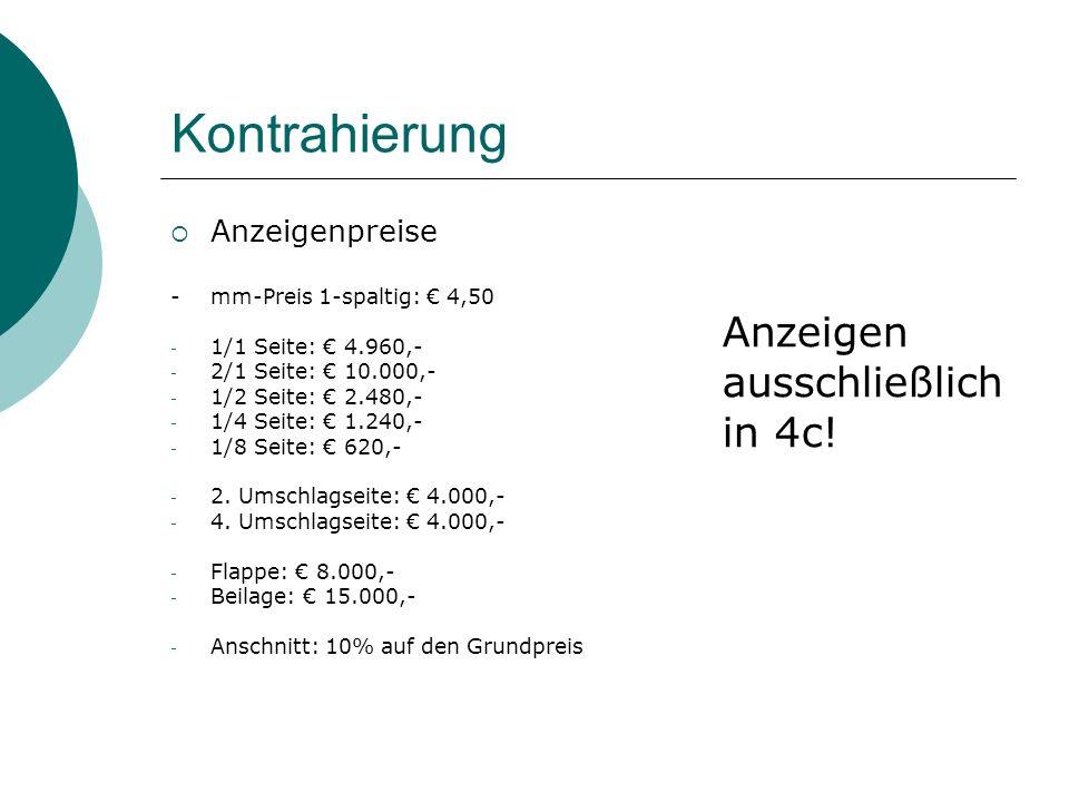 Kontrahierung Anzeigenpreise - mm-Preis 1-spaltig: 4,50 - 1/1 Seite: 4.960,- - 2/1 Seite: 10.000,- - 1/2 Seite: 2.480,- - 1/4 Seite: 1.240,- - 1/8 Seite: 620,- - 2.