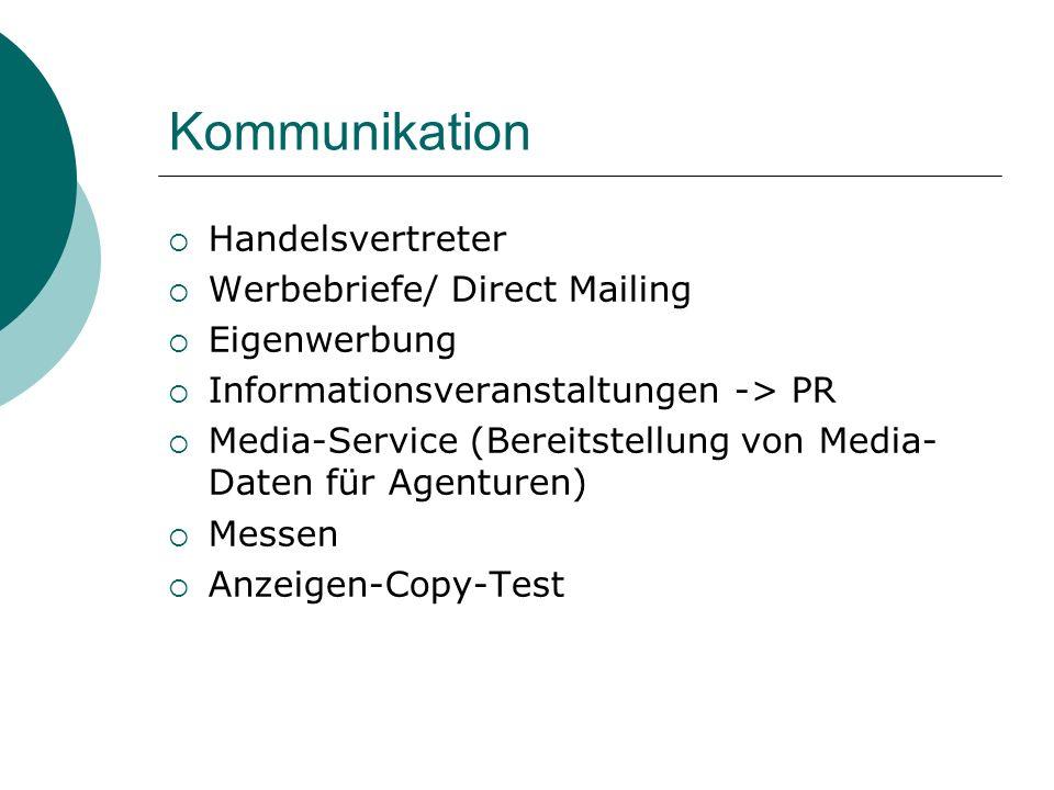 Kommunikation Handelsvertreter Werbebriefe/ Direct Mailing Eigenwerbung Informationsveranstaltungen -> PR Media-Service (Bereitstellung von Media- Daten für Agenturen) Messen Anzeigen-Copy-Test