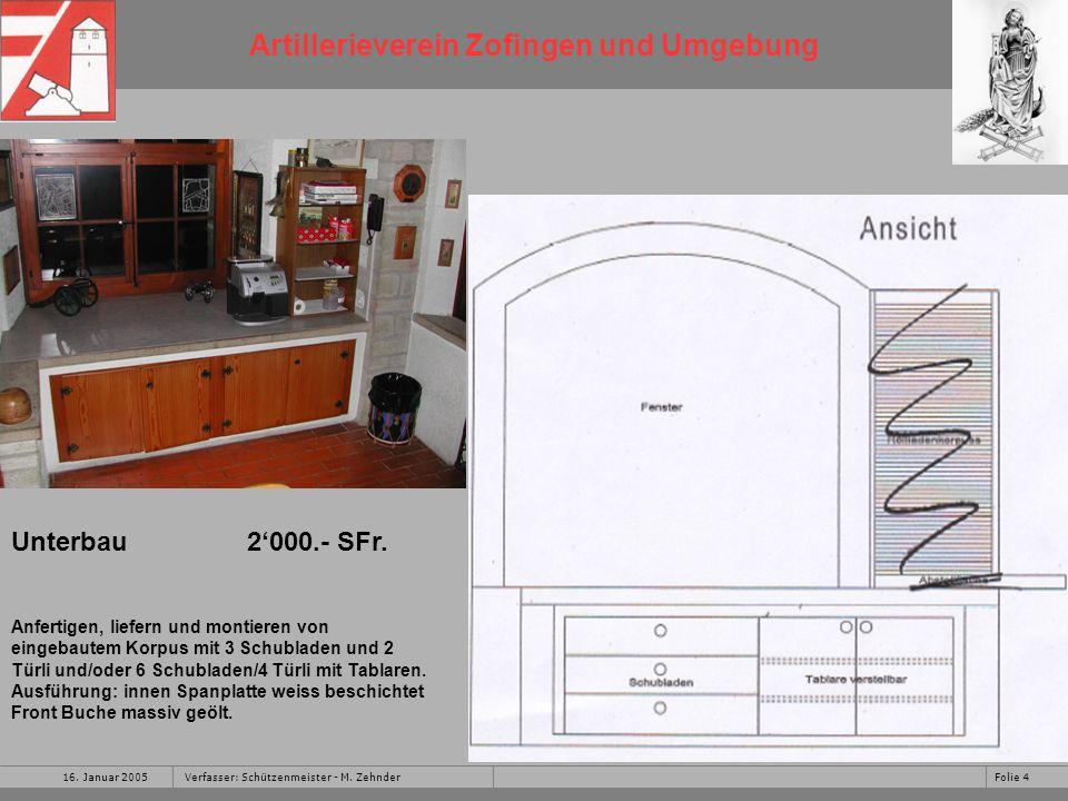 Artillerieverein Zofingen und Umgebung 16. Januar 2005Folie 4Verfasser: Schützenmeister - M. Zehnder Unterbau 2000.- SFr. Anfertigen, liefern und mont