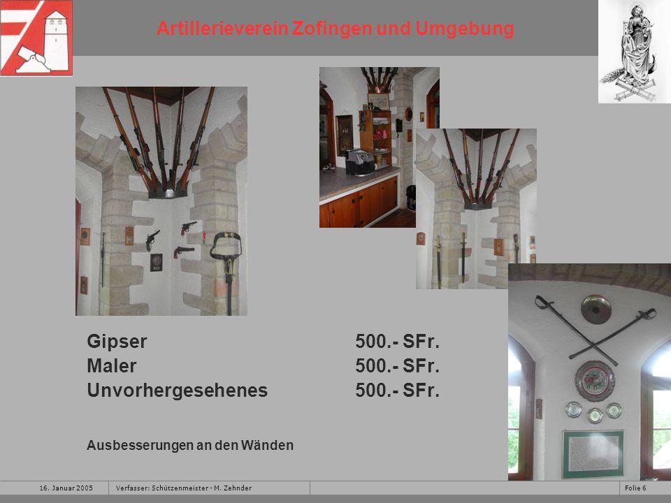 Artillerieverein Zofingen und Umgebung 16. Januar 2005Folie 6Verfasser: Schützenmeister - M. Zehnder Gipser 500.- SFr. Maler500.- SFr. Unvorhergesehen