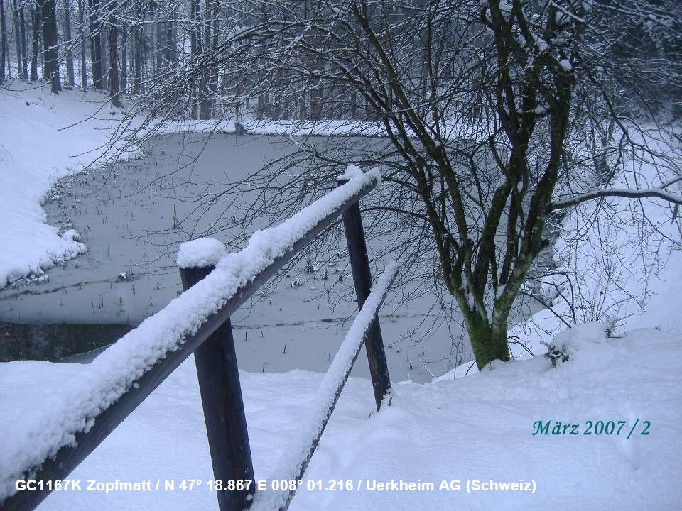 GC1167K Zopfmatt / N 47° 18.867 E 008° 01.216 / Uerkheim AG (Schweiz) März 2007 / 2