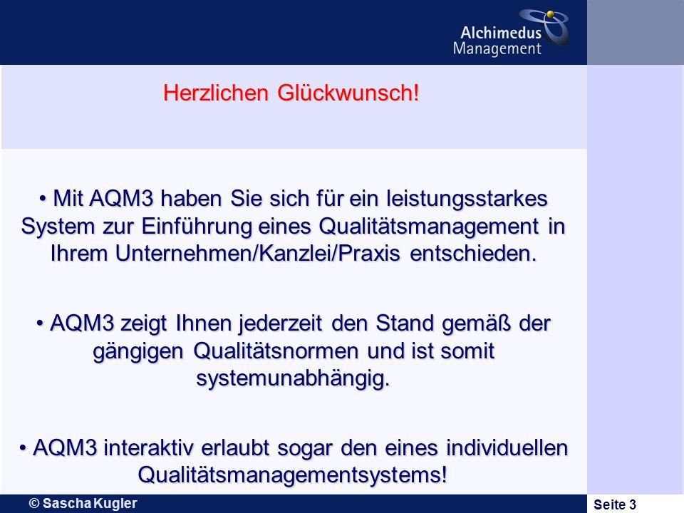 © Sascha Kugler Seite 3 Mit AQM3 haben Sie sich für ein leistungsstarkes System zur Einführung eines Qualitätsmanagement in Ihrem Unternehmen/Kanzlei/