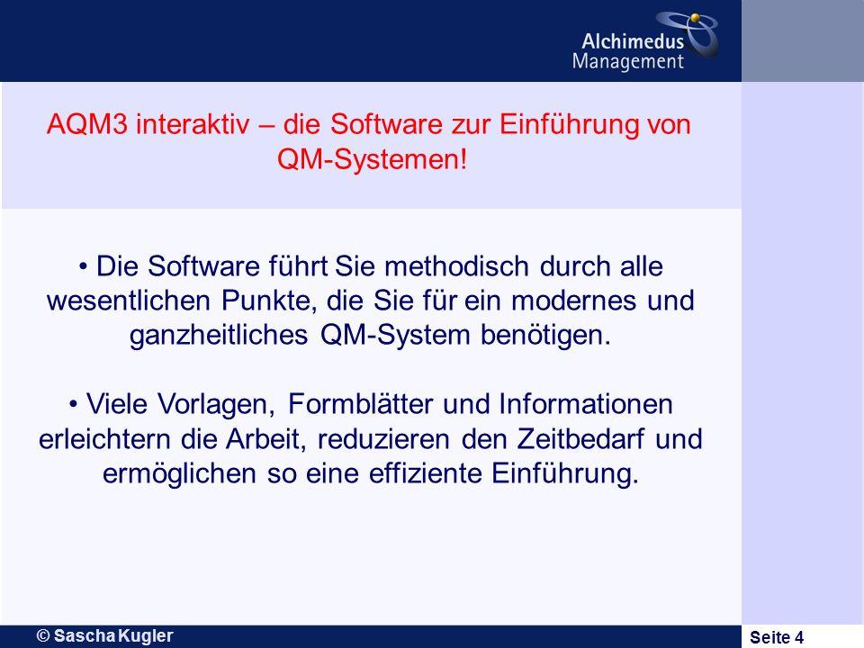 © Sascha Kugler Seite 4 Die Software führt Sie methodisch durch alle wesentlichen Punkte, die Sie für ein modernes und ganzheitliches QM-System benöti