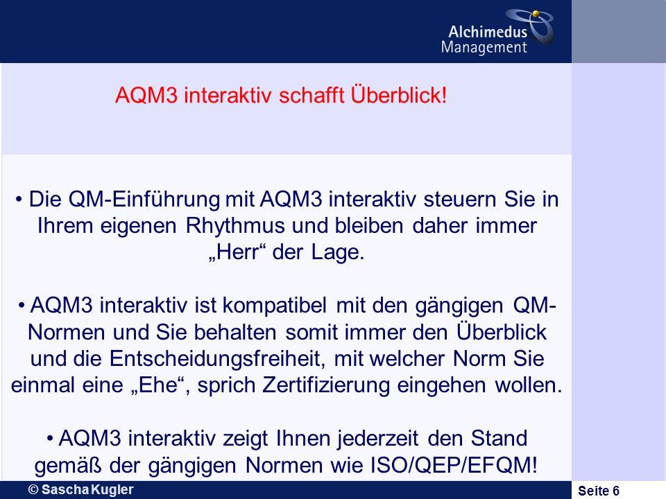 © Sascha Kugler Seite 6 Die QM-Einführung mit AQM3 interaktiv steuern Sie in Ihrem eigenen Rhythmus und bleiben daher immer Herr der Lage. AQM3 intera