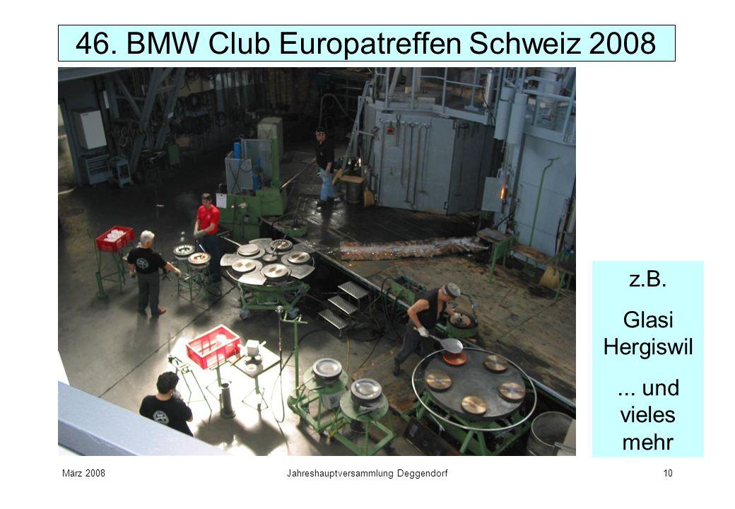 März 2008Jahreshauptversammlung Deggendorf10 46. BMW Club Europatreffen Schweiz 2008 z.B. Glasi Hergiswil... und vieles mehr