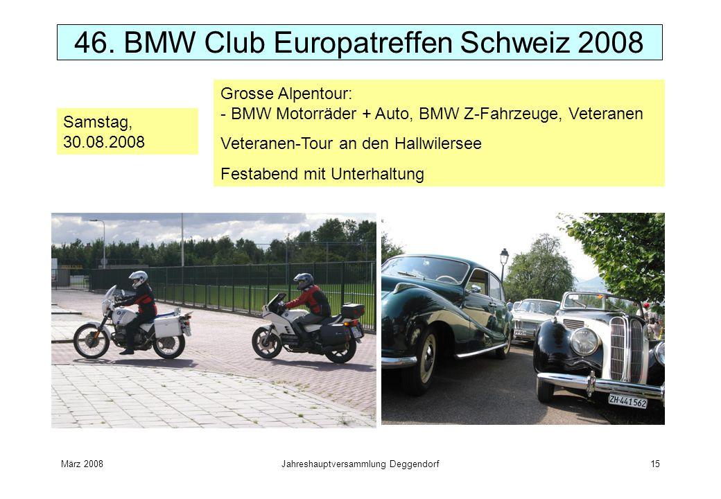März 2008Jahreshauptversammlung Deggendorf15 46. BMW Club Europatreffen Schweiz 2008 Samstag, 30.08.2008 Grosse Alpentour: - BMW Motorräder + Auto, BM