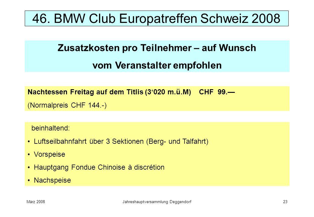 März 2008Jahreshauptversammlung Deggendorf23 46. BMW Club Europatreffen Schweiz 2008 Zusatzkosten pro Teilnehmer – auf Wunsch vom Veranstalter empfohl