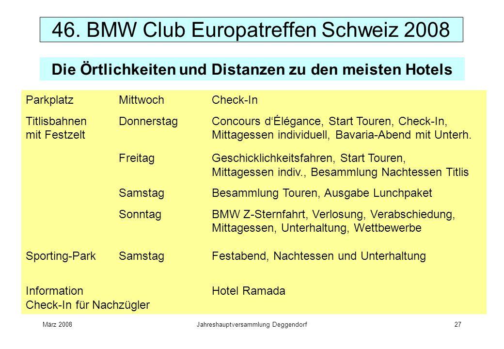 März 2008Jahreshauptversammlung Deggendorf27 ParkplatzMittwoch Check-In Titlisbahnen Donnerstag Concours dÉlégance, Start Touren, Check-In, mit Festzelt Mittagessen individuell, Bavaria-Abend mit Unterh.