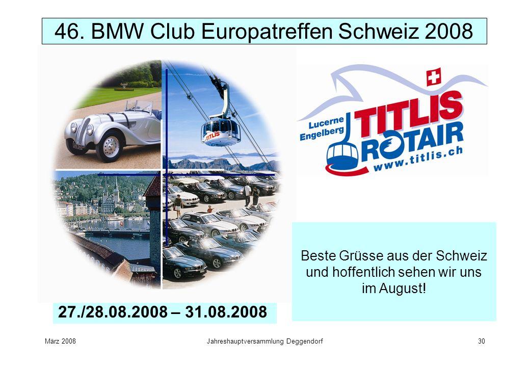 März 2008Jahreshauptversammlung Deggendorf30 46. BMW Club Europatreffen Schweiz 2008 27./28.08.2008 – 31.08.2008 Beste Grüsse aus der Schweiz und hoff