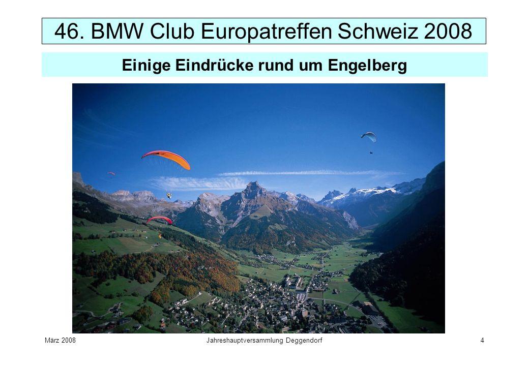 März 2008Jahreshauptversammlung Deggendorf4 46. BMW Club Europatreffen Schweiz 2008 Einige Eindrücke rund um Engelberg