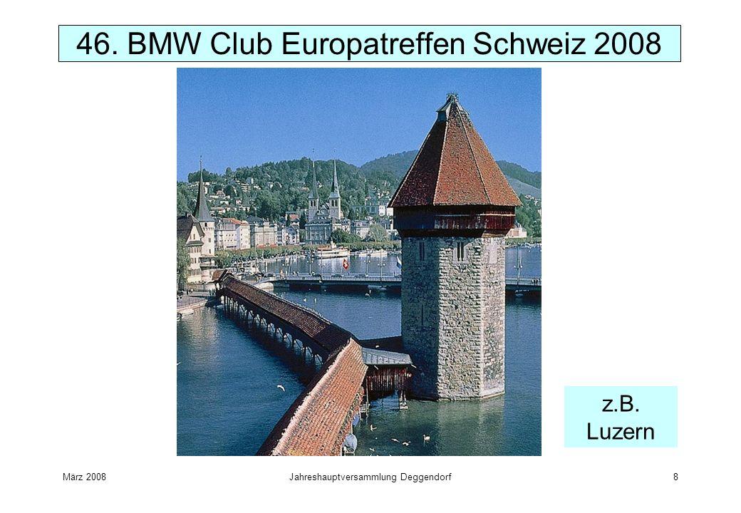 März 2008Jahreshauptversammlung Deggendorf8 46. BMW Club Europatreffen Schweiz 2008 z.B. Luzern