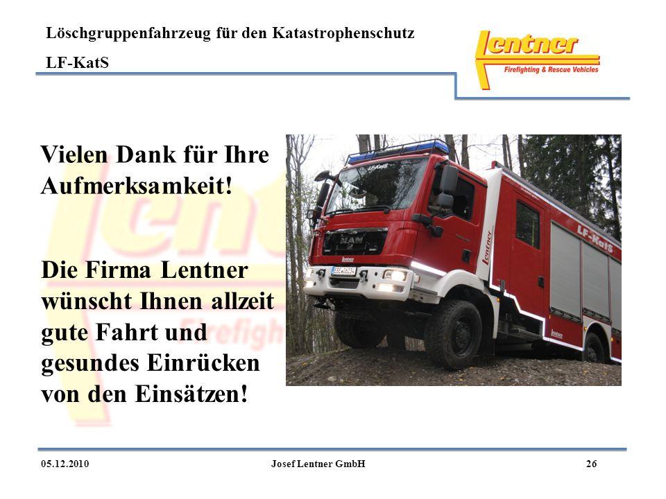 Löschgruppenfahrzeug für den Katastrophenschutz LF-KatS 2605.12.2010Josef Lentner GmbH Vielen Dank für Ihre Aufmerksamkeit! Die Firma Lentner wünscht
