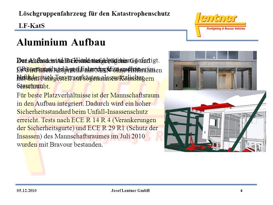 Löschgruppenfahrzeug für den Katastrophenschutz LF-KatS 405.12.2010Josef Lentner GmbH Aluminium Aufbau Der Aufbau wird im Werk aus Aluminium gefertigt