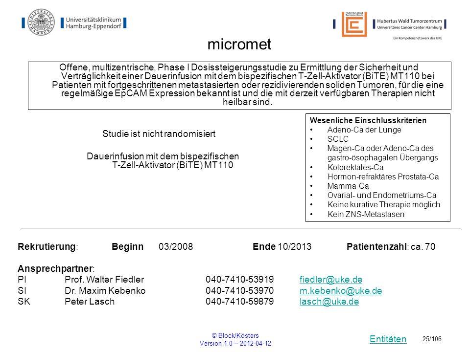 Entitäten © Block/Kösters Version 1.0 – 2012-04-12 25/106 micromet Offene, multizentrische, Phase I Dosissteigerungsstudie zu Ermittlung der Sicherhei