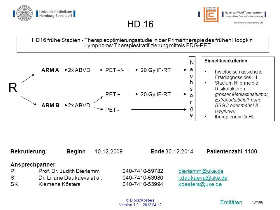 Entitäten © Block/Kösters Version 1.0 – 2012-04-12 40/106 HD 16 HD16 frühe Stadien - Therapieoptimierungsstudie in der Primärtherapie des frühen Hodgk
