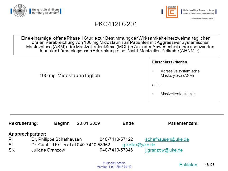 Entitäten © Block/Kösters Version 1.0 – 2012-04-12 48/106 PKC412D2201 Eine einarmige, offene Phase II Studie zur Bestimmung der Wirksamkeit einer zwei