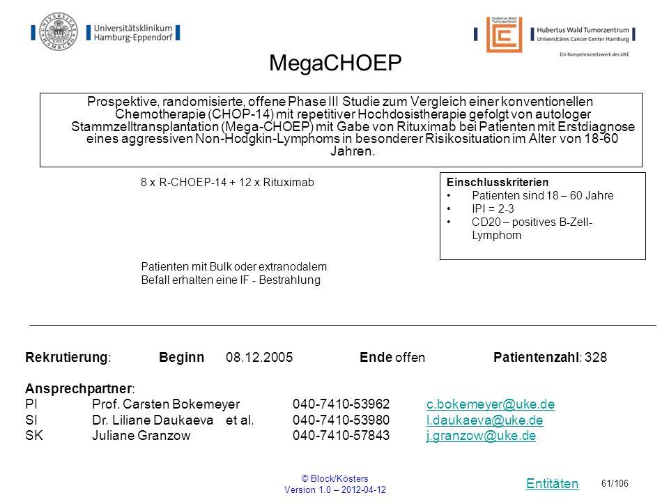 Entitäten © Block/Kösters Version 1.0 – 2012-04-12 61/106 MegaCHOEP Prospektive, randomisierte, offene Phase III Studie zum Vergleich einer konvention