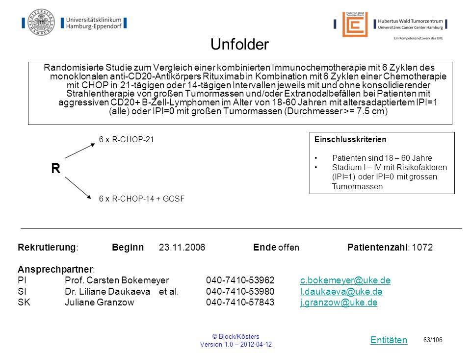Entitäten © Block/Kösters Version 1.0 – 2012-04-12 63/106 Unfolder Randomisierte Studie zum Vergleich einer kombinierten Immunochemotherapie mit 6 Zyk