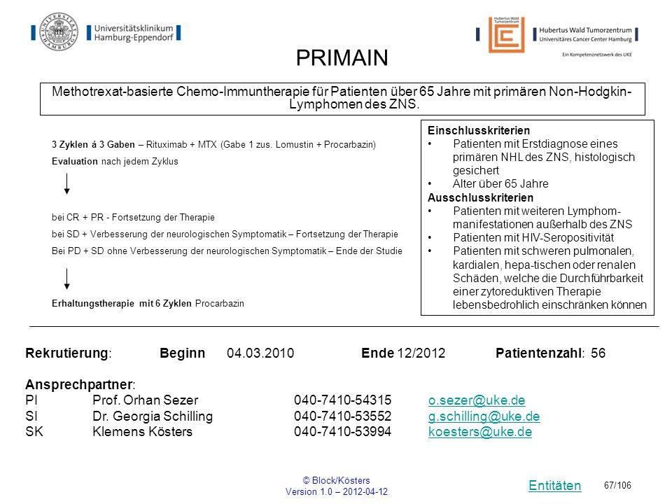 Entitäten © Block/Kösters Version 1.0 – 2012-04-12 67/106 PRIMAIN Methotrexat-basierte Chemo-Immuntherapie für Patienten über 65 Jahre mit primären No