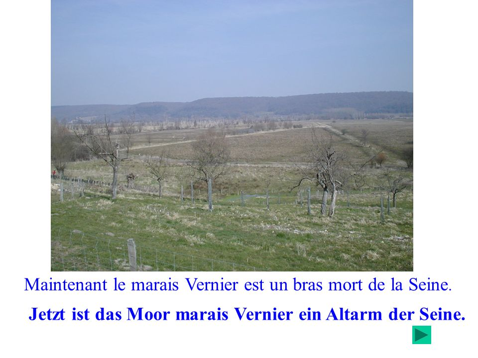 Maintenant le marais Vernier est un bras mort de la Seine. Jetzt ist das Moor marais Vernier ein Altarm der Seine.