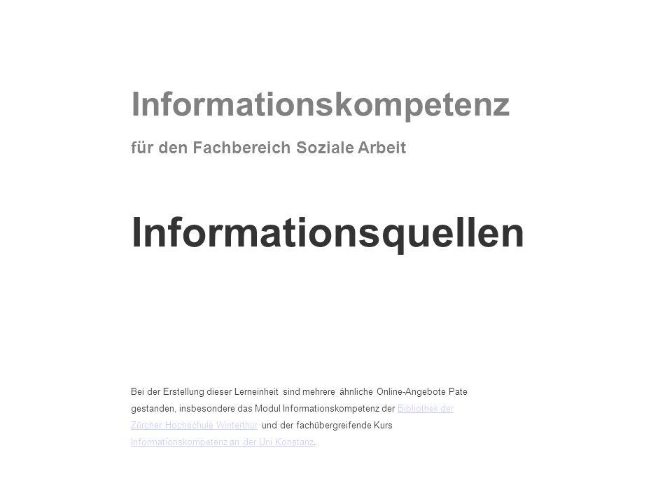 Informationskompetenz für den Fachbereich Soziale Arbeit Informationsquellen Bei der Erstellung dieser Lerneinheit sind mehrere ähnliche Online-Angebo