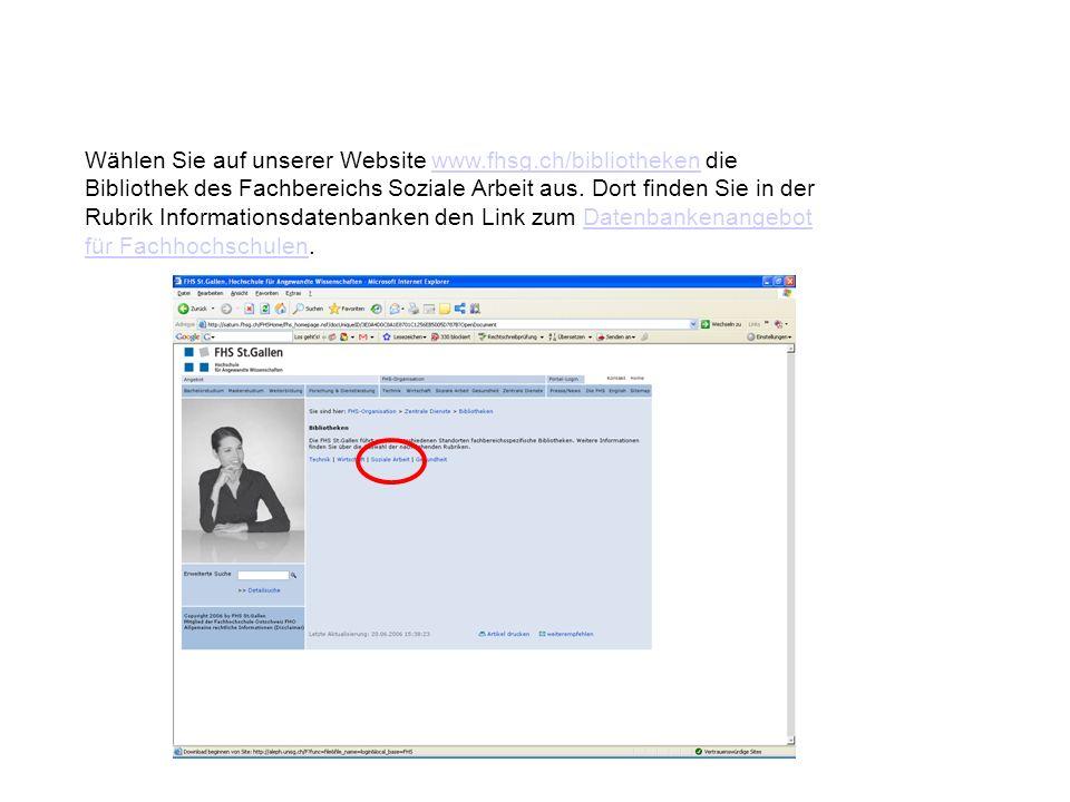 Wählen Sie auf unserer Website www.fhsg.ch/bibliotheken die Bibliothek des Fachbereichs Soziale Arbeit aus. Dort finden Sie in der Rubrik Informations